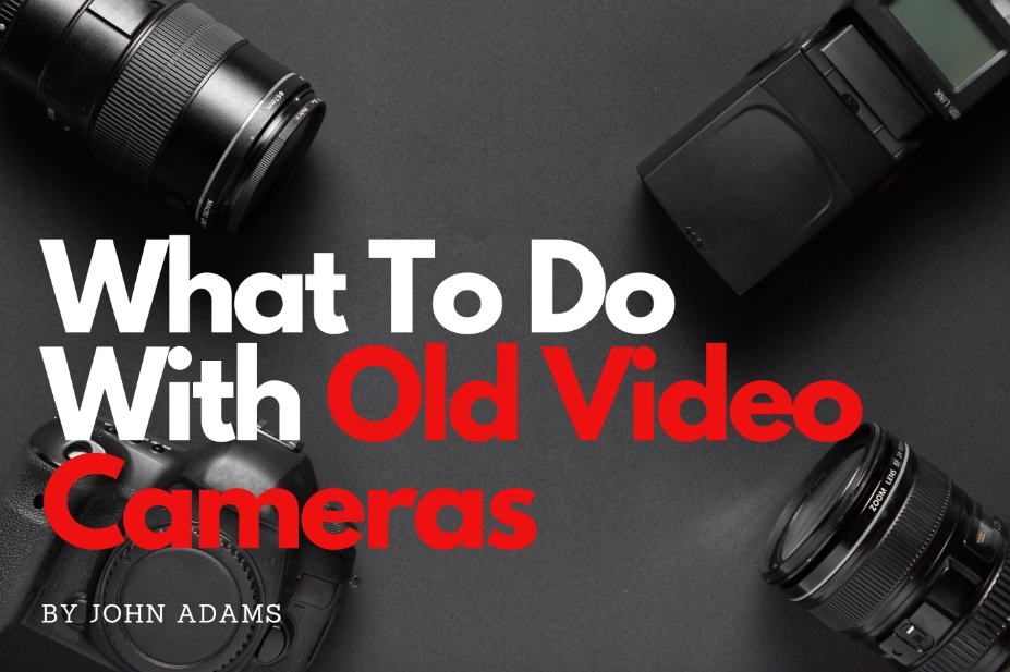 What To Do With Old Video Cameras